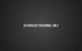 Wallpaper only authorized personnel, authorized personnel only, the inscription